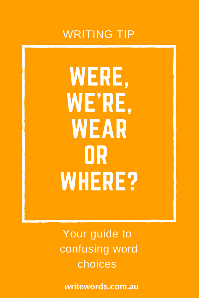 Word choice and avoiding confusion – our quick writing tip on how to differentiate between were, we're, wear and where