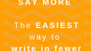 The fewer words we write, the more impact we have. Your webpage, email or report will become punchier, enticing to read and convey a more powerful message. Here's the easiest way to make your writing more concise.